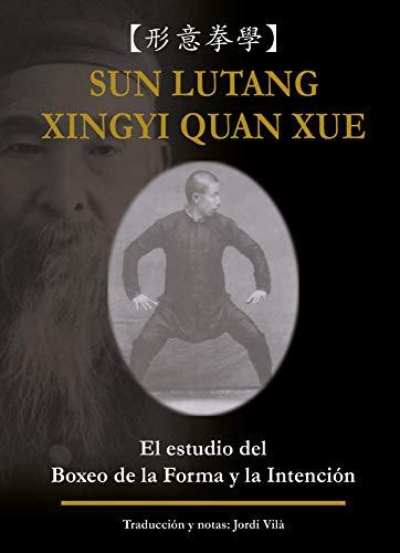 XINGYI QUAN XUE (Sun Lutang): El estudio del Boxeo de la Forma...