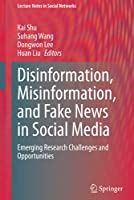 Disinformation, Misinformation, and Fake News in Social Media: Emerging Research Challenges and Opportunities (Lecture Notes in Social Networks)