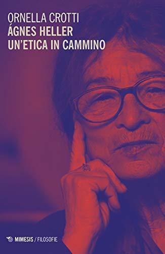 Agnes Heller un etica in cammino