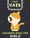 Funny Cats Coloring Book for Girls: Cats Coloring Book pour les filles et les enfants de 4 à 8 ans, 8 à 12 ans. Cahiers d'activités pour filles pour qui aiment les chats. (Noël, cadeau de Thanksgiving pour les adolescentes)