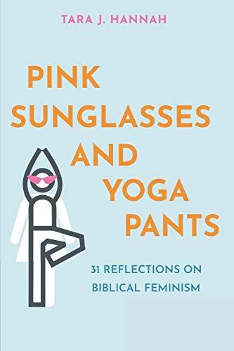 PINK SUNGLASSES AND YOGA PANTS: 31 REFLECTIONS ON BIBLICAL FEMINISM