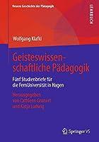 Geisteswissenschaftliche Paedagogik: Fuenf Studienbriefe fuer die FernUniversitaet in Hagen. Herausgegeben von Cathleen Grunert und Katja Ludwig (Neuere Geschichte der Paedagogik)