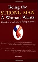 Being the Strong Man a Woman Wants: Timeless Wisdom on Being a Man Paperback – April 1, 2005