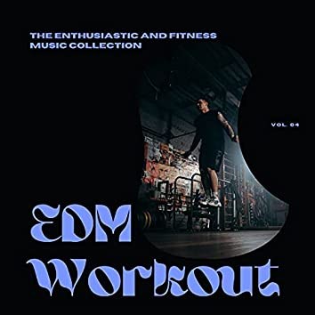 EDM Workout - The Enthusiastic And Fitness Music Collection, Vol 04