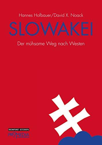 Slowakei: Der mühsame Weg nach Westen (Edition Brennpunkt Osteuropa)