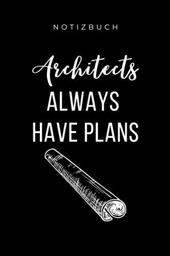 NOTIZBUCH ARCHITECTS ALWAYS HAVE PLANS: A5 Tagesplaner 120 Seiten | Architekt Geschenkidee | Geschenke für Studenten | Bauzeichner | Architektur Studium | Examen | Bachelor | Master