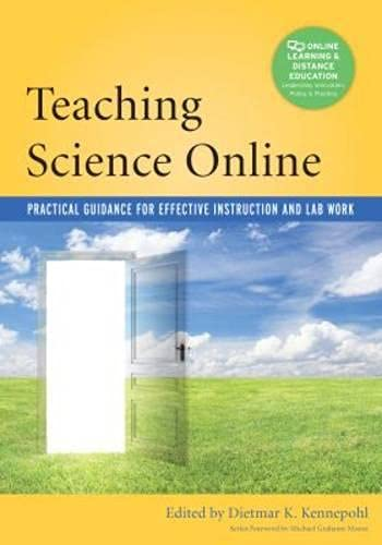 Compare Textbook Prices for Teaching Science Online: Practical Guidance for Effective Instruction and Lab Work Online Learning and Distance Education 1 Edition ISBN 9781620361887 by Kennepohl, Dietmar,Moore, Michael Grahame