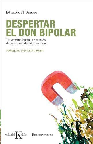 Despertar el don bipolar: Un camino hacia la curación de la inestabilidad emocional (Psicología)