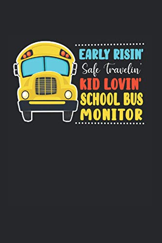 Early Risin' Safe Travelin' Kid Lovin' School Bus Monitor: School Bus Monitor Notebook & Journal - Appreciation Gift Idea - 120 Lined Pages, 6x9 Inches, Matte Soft Cover