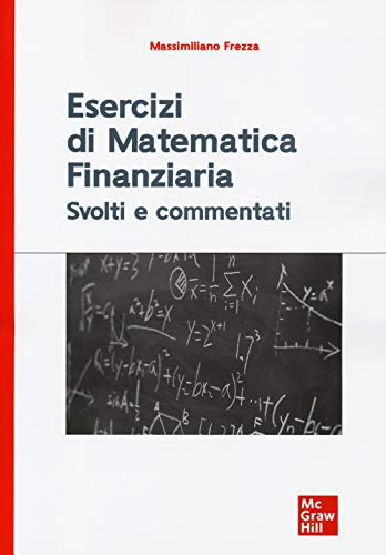 Esercizi di matematica finanziaria. Svolti e commentati