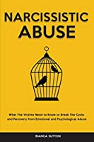 Narcissistic Abuse: What The Victims Need to Know to Break The Cycle and Recovery from Emotional and Psychological Abuse