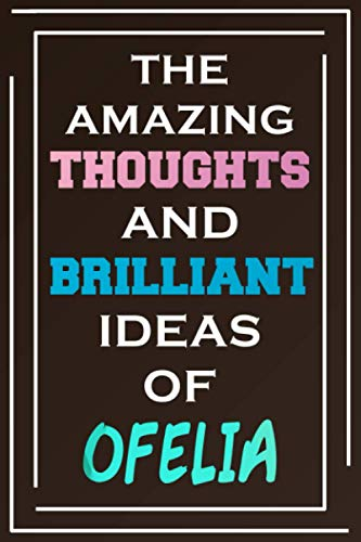 The Amazing Thoughts And Brilliant Ideas Of Ofelia: Blank Lined Notebook | Personalized Name Gifts