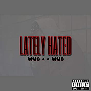 Lately Hated