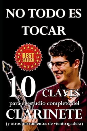No todo es tocar: 10 Claves para el estudio completo del clarinete (y otros instrumentos de viento madera)