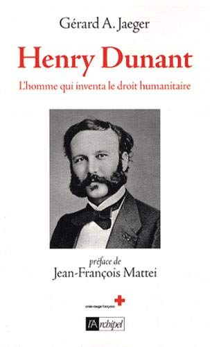 Henry Dunant, l homme qui inventa la Croix-Rouge