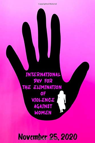 """International Day for the Elimination of Violence Against Women: Lined Notebook / Journal Gift,120 Pages, perfect Size 6"""" x 9"""", Soft Cover, Matte Finish"""