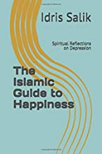 The Islamic Guide to Happiness: Spiritual Reflections on Depression