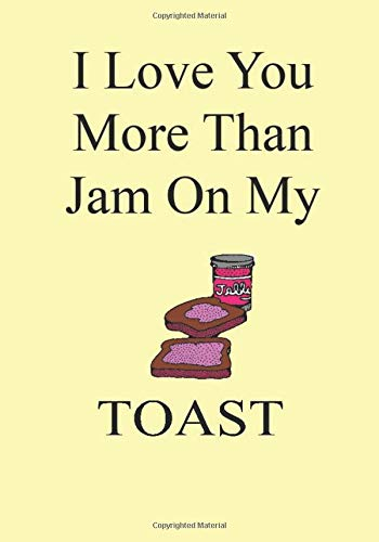 I Love You More Than Jam On My TOAST: A Funny Gift Journal Notebook...A Message For You. NOTEBOOKS Make Great Gifts