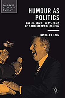 Palgrave Studies in Comedy - Humour as Politics: The Political Aesthetics of Contemporary Comedy