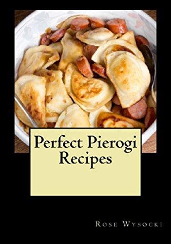 Perfect Pierogi Recipes by [Rose Wysocki]