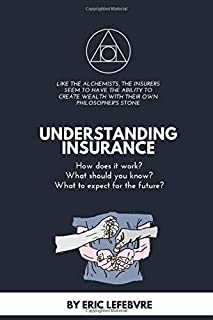 UNDERSTANDING INSURANCE: How does it work? What should you know? What to expect for the future? (The mechanics of insurance)