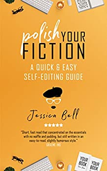 Polish Your Fiction: A Quick & Easy Self-Editing Guide (Writing in a Nutshell Book 2) by [Jessica Bell]