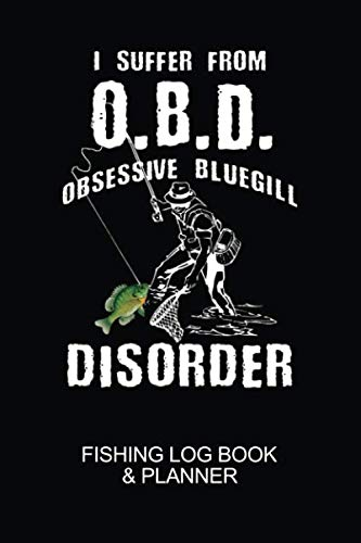I Suffer From O.B.D. Obsessive Bluegill Disorder Fishing Log Book & Planner: 6