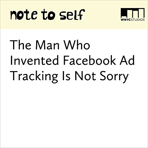 The Man Who Invented Facebook Ad Tracking Is Not Sorry audiobook cover art