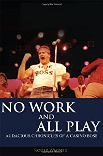 No Work and All Play: Audacious Chronicles of a Casino Boss