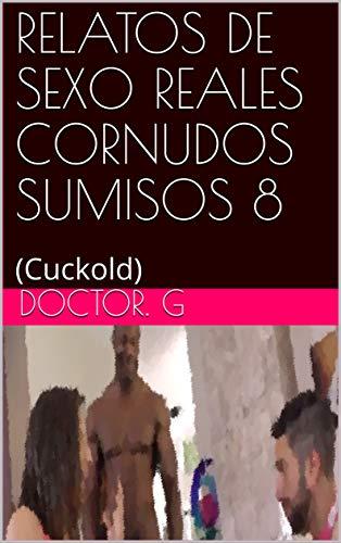 RELATOS DE SEXO REALES CORNUDOS SUMISOS 8: (Cuckold) (013 nº 13)