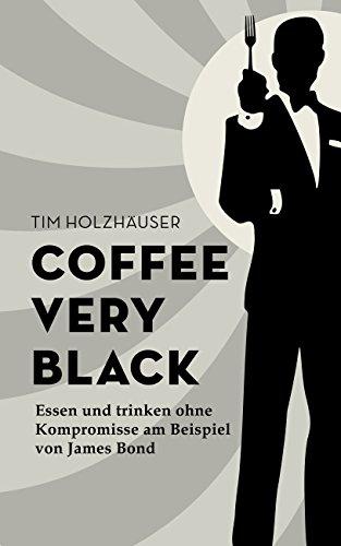 Coffee very black: Essen und trinken ohne Kompromisse am Beispiel von James Bond