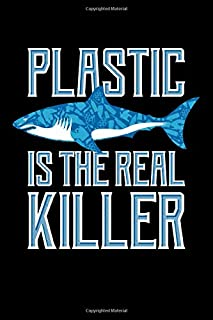 Plastic Is The Real Killer: Shark Journal, Environment Notebook Note-Taking Planner Book
