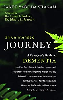 An Unintended Journey: A Caregiver's Guide to Dementia by [Janet Yagoda Shagam]