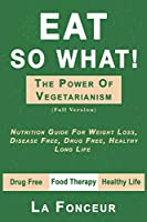 Eat So What! The Power of Vegetarianism (Author Signed copy)