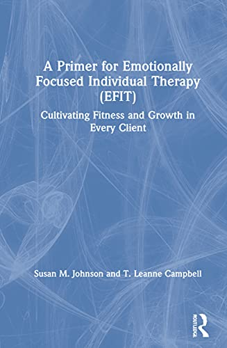 A Primer for Emotionally Focused Individual Therapy (EFIT): Cultivating Fitness and Growth in Every Client ⭐