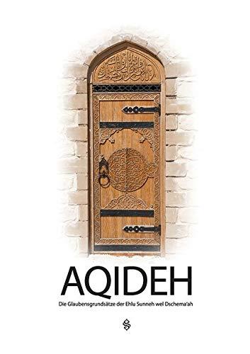 Aqideh: Die Glaubensgrundsätze der Ehlu Sunneh wel Dschema'ah