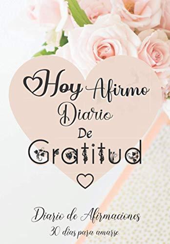 Hoy Affirmo Diario De Gratitud: Diario de Afirmaciones / 30 días para amarse / Libro de agradecimientos a rellenar: diarios para escribir, Cultiva una ... libro de autoayuda, pensamiento positivo.