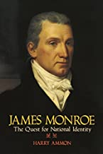By Harry Ammon - James Monroe: The Quest for National Identity