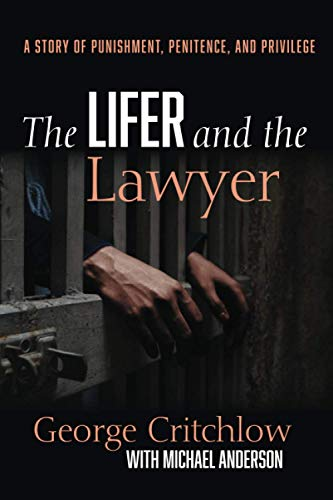 Compare Textbook Prices for The Lifer and the Lawyer: A Story of Punishment, Penitence, and Privilege  ISBN 9781725278370 by Critchlow, George,Anderson, Michael