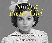 Such a Pretty Girl: A Story of Struggle, Empowerment, and Disability Pride