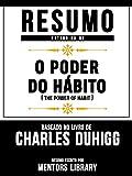 Resumo Estendido De O Poder Do Hábito (The Power Of Habit) – Baseado No Livro De Charles Duhigg
