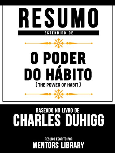 Resumo Estendido De O Poder Do Hábito (The Power Of Habit) – Baseado No Livro De Charles Duhigg