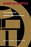 Born in Seattle: The Campaign for Japanese American Redress (The Scott and Laurie Oki Series in Asian American Studies)