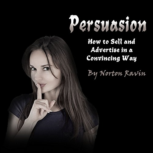 Persuasion: How to Sell and Advertise in a Convincing Way audiobook cover art