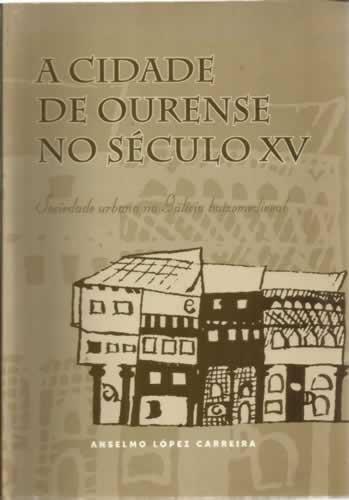 A cidade de ourense no seculo XV :sociedade urbana na Galicia baixome