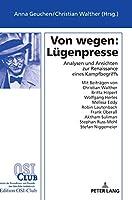 Von Wegen - Luegenpresse: Analysen Und Ansichten Zur Renaissance Eines Kampfbegriffs
