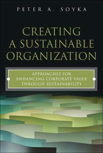 Compare Textbook Prices for Creating a Sustainable Organization: Approaches for Enhancing Corporate Value Through Sustainability paperback FT Press Operations Management 1 Edition ISBN 9780133886573 by Soyka, Peter