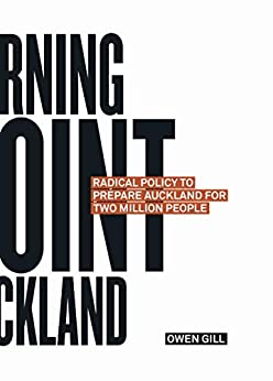 Turning Point Auckland: Radical Policy to Prepare Auckland for Two Million People by [Owen Gill]