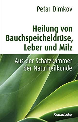 Dimkov, Peter<br />Heilung von Bauchspeicheldrüse, Leber und Milz: Aus der Schatzkammer der Naturhei