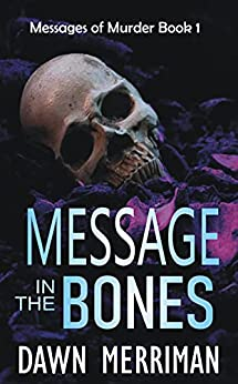 MESSAGE in the BONES: Psychic suspense murder mystery thriller with a touch of romance. Gripping until the very last word. (Messages of Murder Book 1) by [Dawn Merriman]